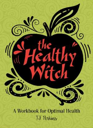 The Healthy Witch: A Workbook for Optimal Health de T J Perkins