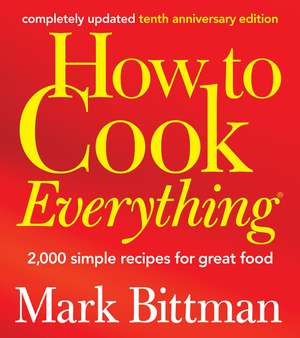 How to Cook Everything (Completely Revised 10th Anniversary Edition): 2,000 Simple Recipes for Great Food de Mark Bittman
