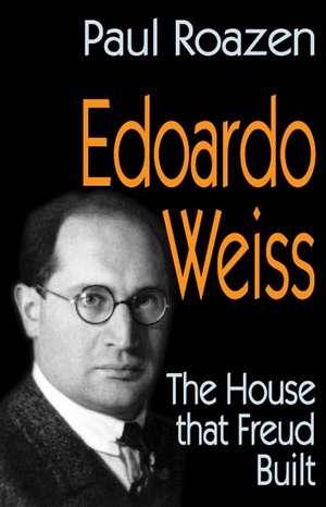 Edoardo Weiss:  The House That Freud Built de Paul Roazen