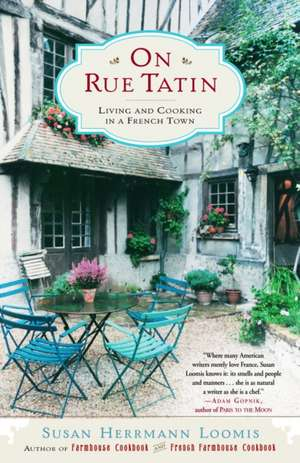 On Rue Tatin:  Living and Cooking in a French Town de Susan Herrmann Loomis