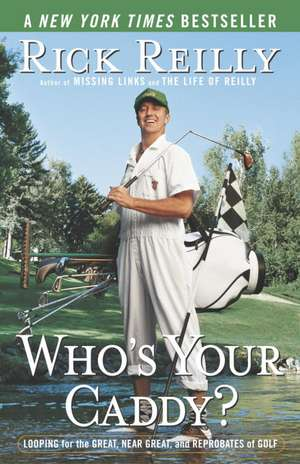 Who's Your Caddy?:  Looping for the Great, Near Great, and Reprobates of Golf de Rick Reilly