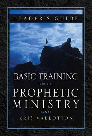 Basic Training for the Prophetic Ministry Leader's Guide de Kris Vallotton