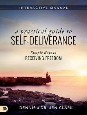 A Practical Guide to Self-Deliverance de Dennis Clark