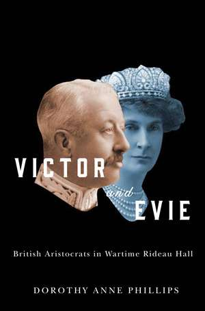 Victor and Evie: British Aristocrats in Wartime Rideau Hall de Dorothy  Anne Phillips