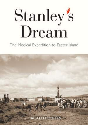 Stanley's Dream: The Medical Expedition to Easter Island de Jacalyn Duffin