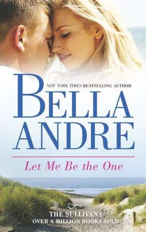 Let Me Be the One de Bella Andre