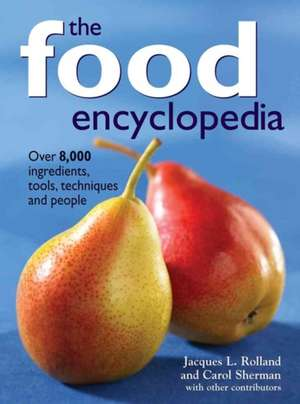 The Food Encyclopedia:  Over 8,000 Ingredients, Tools, Techniques and People de Jacques L. Rolland
