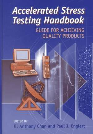 Accelerated Stress Testing Handbook: Guide for Achieving Quality Products de H. Anthony Chan