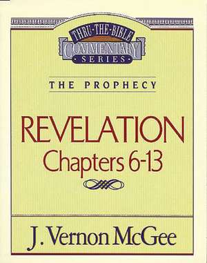 Thru the Bible Vol. 59: The Prophecy (Revelation 6-13) de J. Vernon McGee