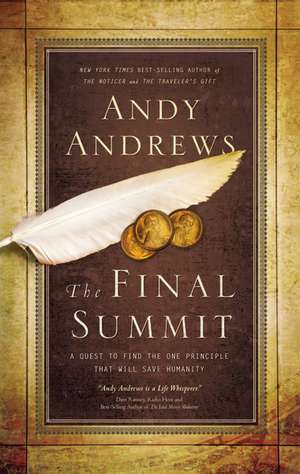 The Final Summit: A Quest to Find the One Principle That Will Save Humanity de Andy Andrews