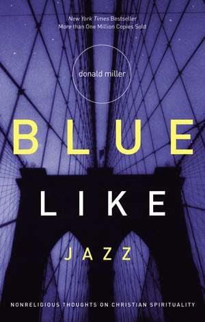 Blue Like Jazz: Nonreligious Thoughts on Christian Spirituality de Donald Miller