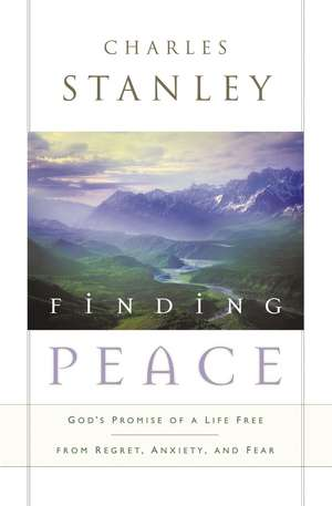 Finding Peace: God's Promise of a Life Free from Regret, Anxiety, and Fear de Charles F. Stanley