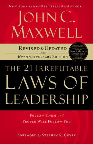 The 21 Irrefutable Laws of Leadership: Follow Them and People Will Follow You de John C. Maxwell