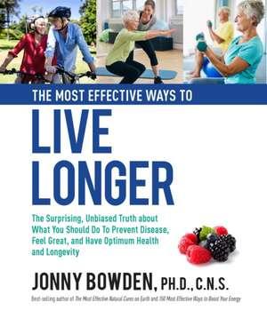 The Most Effective Ways to Live Longer de Jonny Bowden