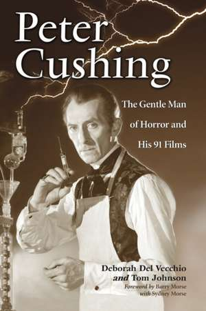 Peter Cushing:  The Gentle Man of Horror and His 91 Films de Deborah Del Vecchio