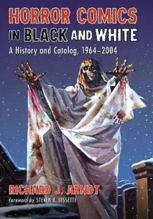 Horror Comics in Black and White:  A History and Catalog, 1964-2004 de Richard J. Arndt