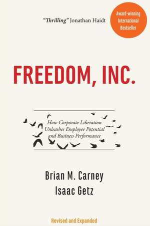 Freedom, Inc.: How Corporate Liberation Unleashes Employee Potential and Business Performance de Brian M. Carney