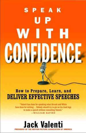 Speak Up with Confidence: How to Prepare, Learn, and Deliver Effective Speeches de Jack Valenti