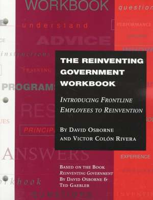 The Reinventing Government Workbook: Introducing Frontline Employees to Reinvention de David Osborne