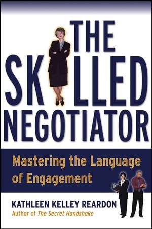 The Skilled Negotiator: Mastering the Language of Engagement de Kathleen Reardon