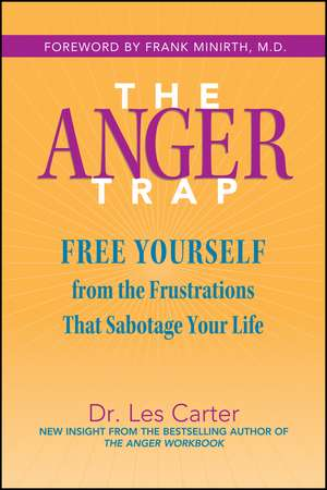 The Anger Trap: Free Yourself from the Frustrations that Sabotage Your Life de Les Carter