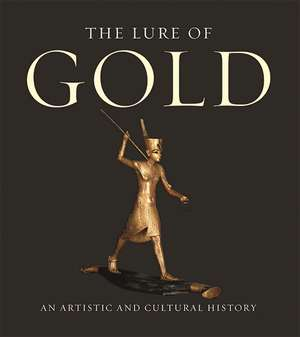 The Lure of Gold: An Artistic And Cultural History de Hans-Gert Bachmann