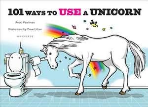 101 Ways to Use a Unicorn de Robb Pearlman
