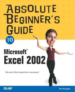 Absolute Beginner's Guide to Microsoft Excel 2002 de Joe Kraynak
