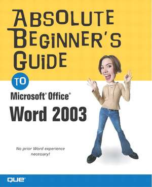 Absolute Beginner's Guide to Microsoft Office Word 2003 de Laura Acklen