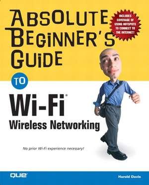 Absolute Beginner's Guide to Wi-Fi Wireless Networking de Harold Davis