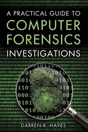 A Practical Guide to Computer Forensics Investigations de Darren R. Hayes