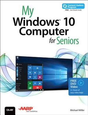 My Windows 10 Computer for Seniors (Includes Video and Content Update Program):  (Exams Lx0-103 & Lx0-104/101-400 & 102-400) de Michael Miller
