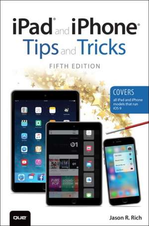 iPad and iPhone Tips and Tricks (Covers Ipads and Iphones Running Ios9):  A Guide to Controlling Autonomous Robots de Jason R. Rich