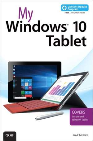 My Windows 10 Tablet (Includes Content Update Program):  Covers Windows 10 Tablets Including Microsoft Surface Pro de Jim Cheshire