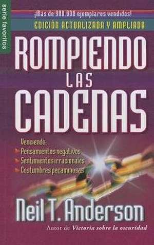 Rompiendo las Cadenas = Breaking the Chains de Neil T. Anderson