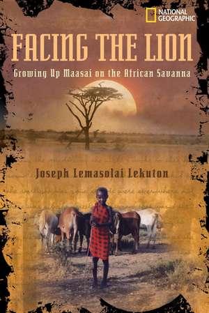 Facing the Lion:  Growing Up Maasai on the African Savanna de Joseph Lekuton