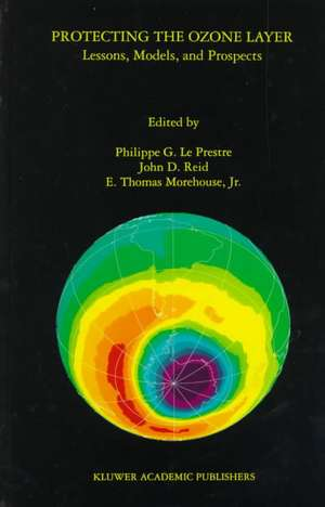 Protecting the Ozone Layer: Lessons, Models, and Prospects de Philippe G. Le Prestre