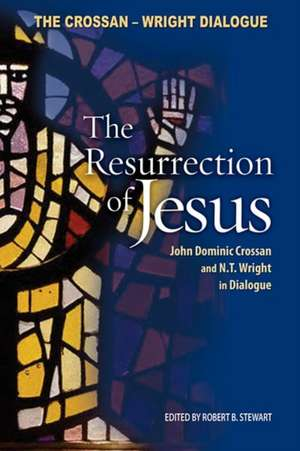 The Resurrection of Jesus:  John Dominic Crossan and N. T. Wright in Dialogue de John Dominic Crossan