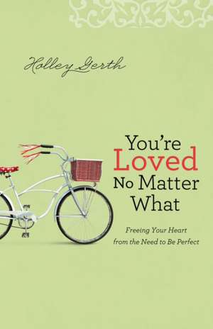 You're Loved No Matter What de Holley Gerth