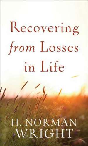 Recovering from Losses in Life de H. Norman Wright