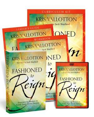 Fashioned to Reign Curriculum Kit:  Empowering Women to Fulfill Their Divine Destiny de Kris Vallotton