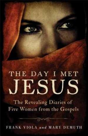 The Day I Met Jesus:  The Revealing Diaries of Five Women from the Gospels de Frank Viola