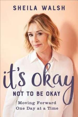 It's Okay Not to Be Okay de Sheila Walsh