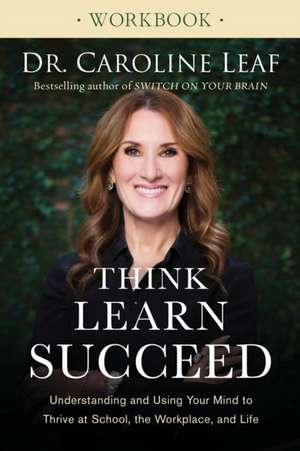 Think, Learn, Succeed Workbook de Dr. Caroline Leaf