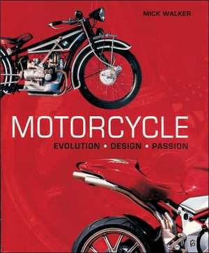 Motorcycle:  Evolution, Design, Passion de Mick Walker