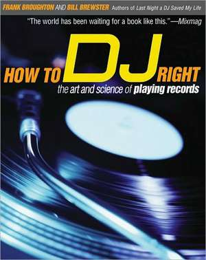How to DJ Right:  The Art and Science of Playing Records de Frank Broughton