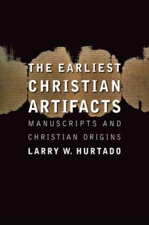 The Earliest Christian Artifacts:  Manuscripts and Christian Origins de Larry W. Hurtado