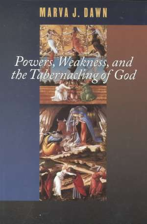 Powers, Weakness, and the Tabernacling of God de Marva J. Dawn