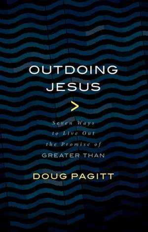 "Outdoing Jesus: Seven Ways to Live Out the Promise of ""greater Than"" de Doug Pagitt"