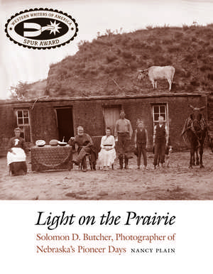Light on the Prairie: Solomon D. Butcher, Photographer of Nebraska's Pioneer Days de Nancy Plain